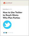 How to Use Twitter to Reach Moms Who Plan Parties